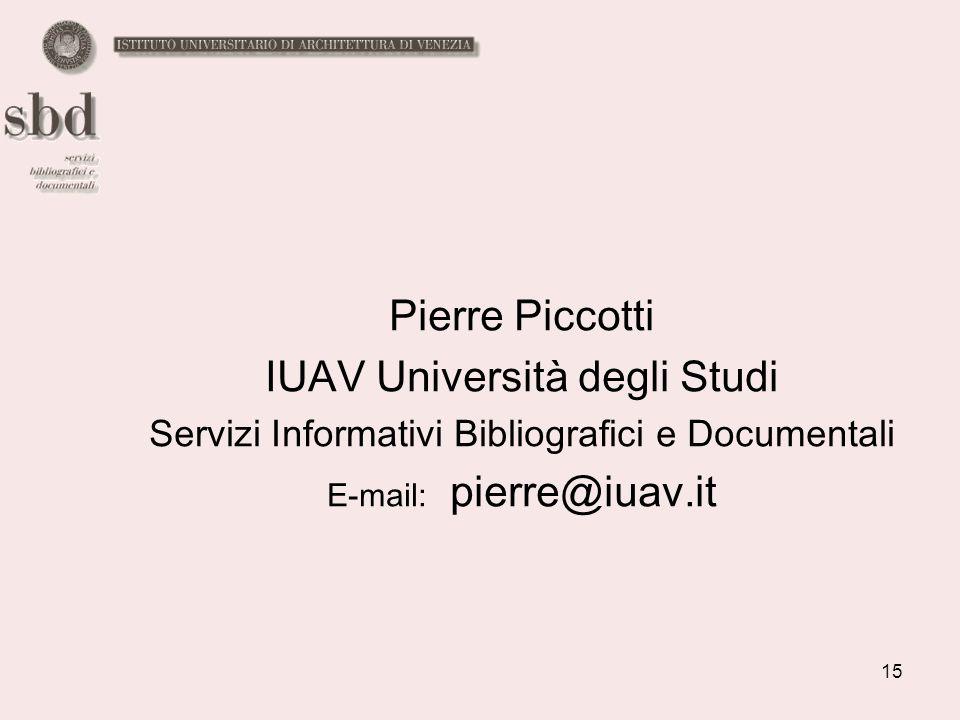 15 Pierre Piccotti IUAV Università degli Studi Servizi Informativi Bibliografici e Documentali E-mail: pierre@iuav.it