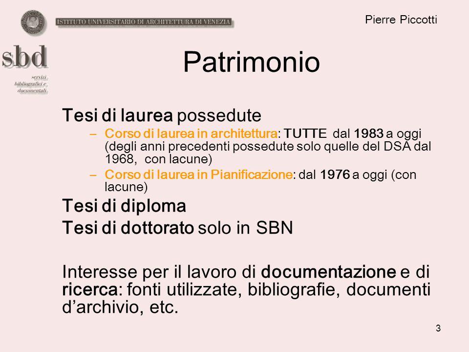 3 Pierre Piccotti Patrimonio Tesi di laurea possedute –Corso di laurea in architettura: TUTTE dal 1983 a oggi (degli anni precedenti possedute solo qu