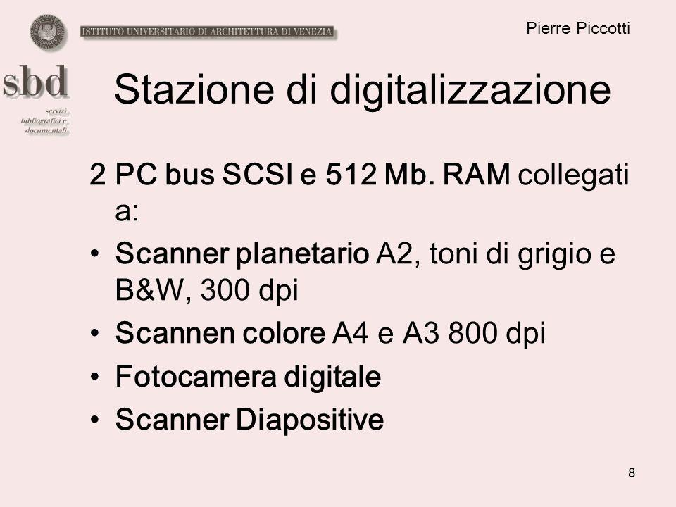 8 Pierre Piccotti Stazione di digitalizzazione 2 PC bus SCSI e 512 Mb. RAM collegati a: Scanner planetario A2, toni di grigio e B&W, 300 dpi Scannen c