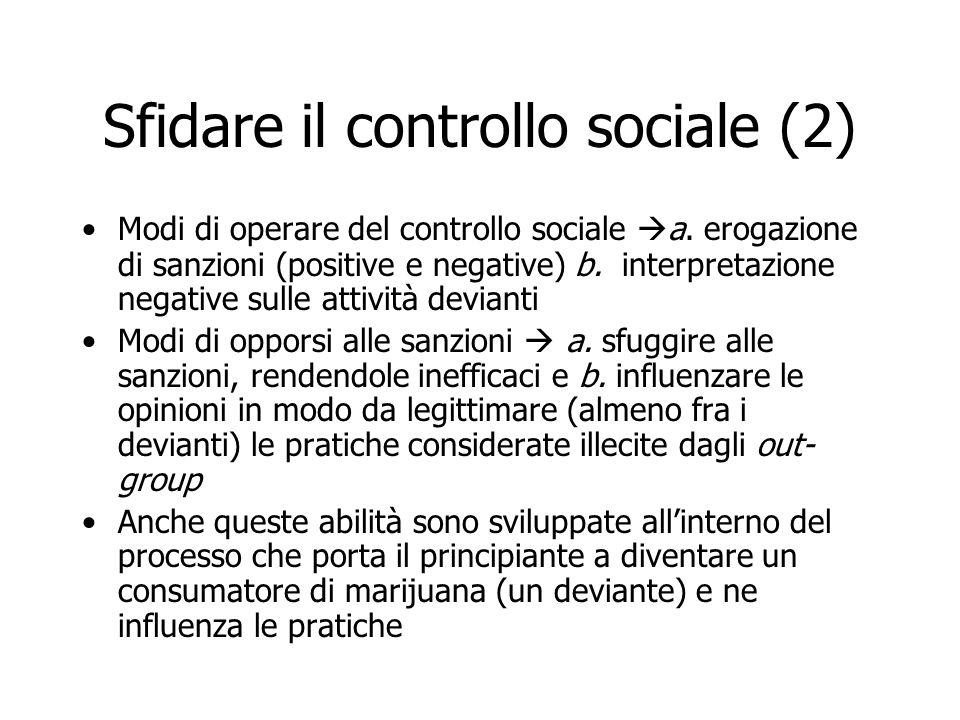 Sfidare il controllo sociale (2) Modi di operare del controllo sociale  a. erogazione di sanzioni (positive e negative) b. interpretazione negative s