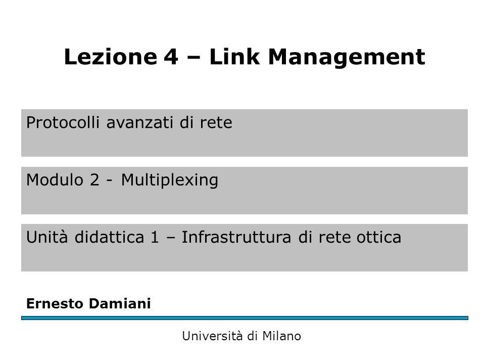 Protocolli avanzati di rete Modulo 2 -Multiplexing Unità didattica 1 – Infrastruttura di rete ottica Ernesto Damiani Università di Milano Lezione 4 – Link Management