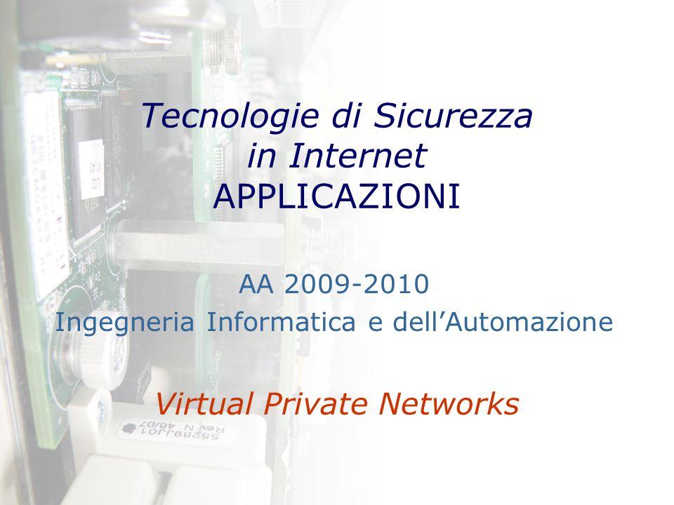 Tecnologie di Sicurezza in Internet: applicazioni – AA 2009-2010 – B50/2 Definizione Una Virtual Private Network è una rete di circuiti virtuali opportunamente protetti che trasportano informazioni private.
