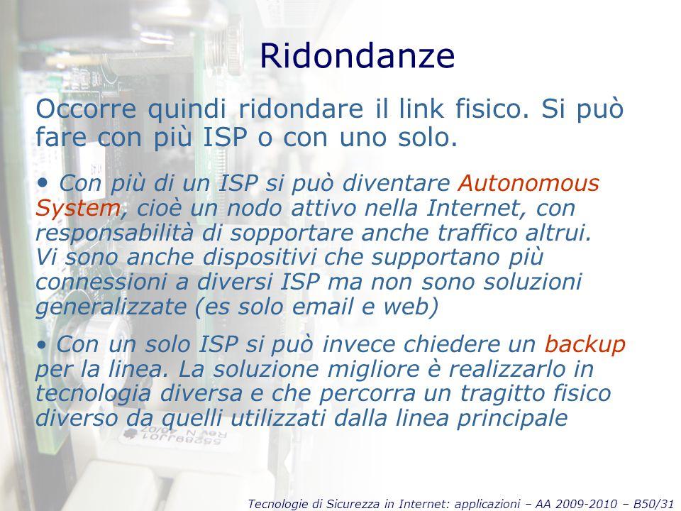 Tecnologie di Sicurezza in Internet: applicazioni – AA 2009-2010 – B50/31 Ridondanze Occorre quindi ridondare il link fisico.
