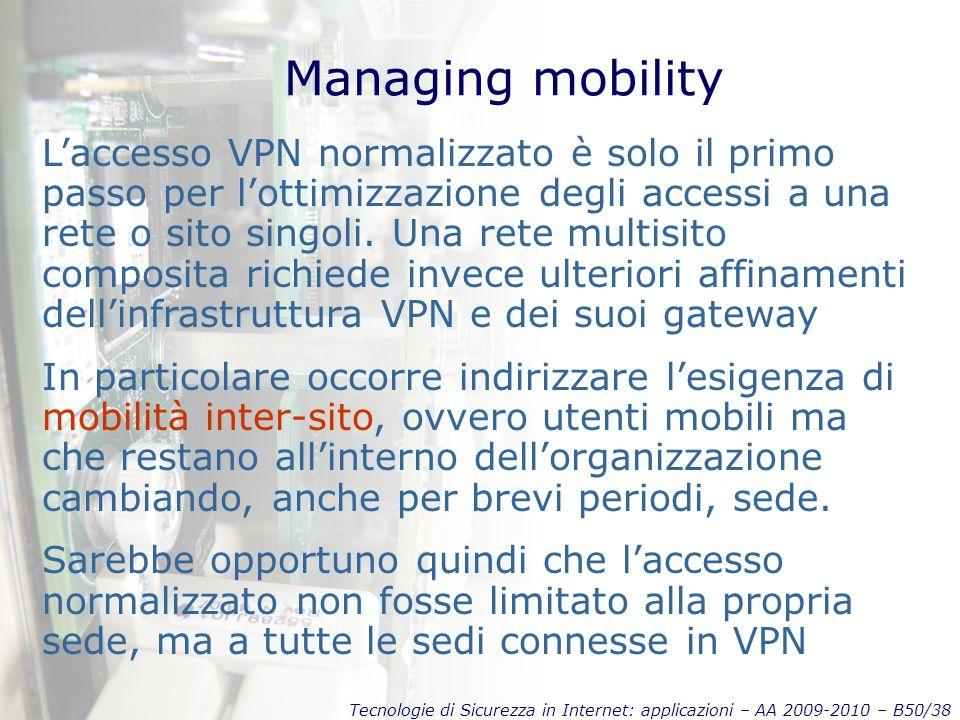 Tecnologie di Sicurezza in Internet: applicazioni – AA 2009-2010 – B50/38 Managing mobility L'accesso VPN normalizzato è solo il primo passo per l'ott