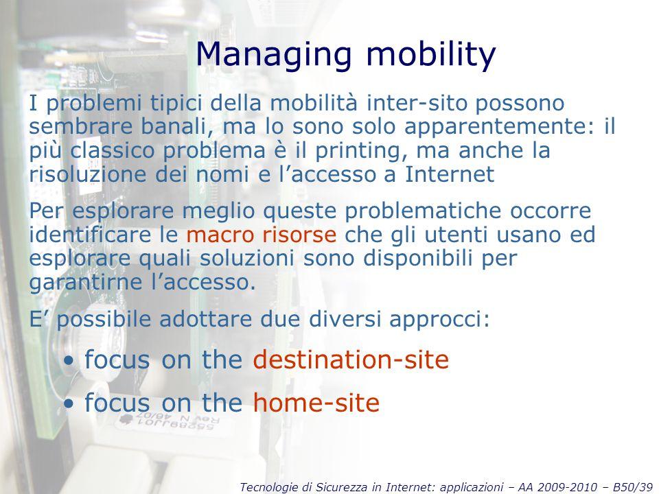 Tecnologie di Sicurezza in Internet: applicazioni – AA 2009-2010 – B50/39 Managing mobility I problemi tipici della mobilità inter-sito possono sembra