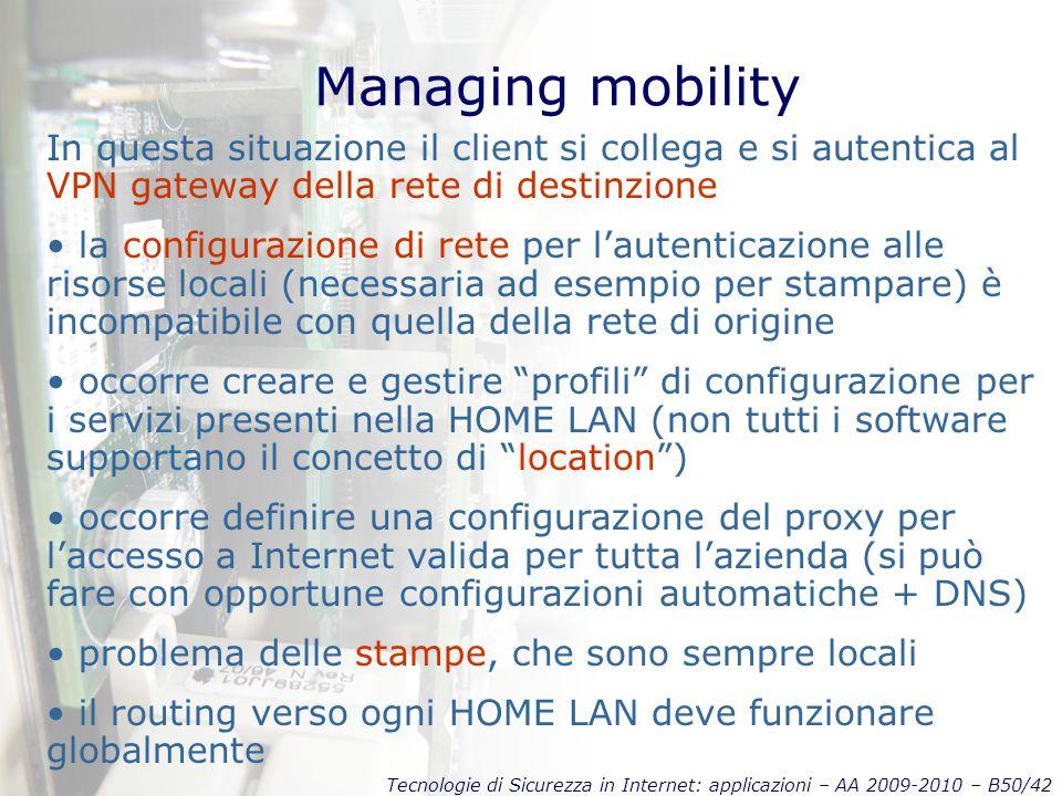 Tecnologie di Sicurezza in Internet: applicazioni – AA 2009-2010 – B50/42 Managing mobility In questa situazione il client si collega e si autentica a