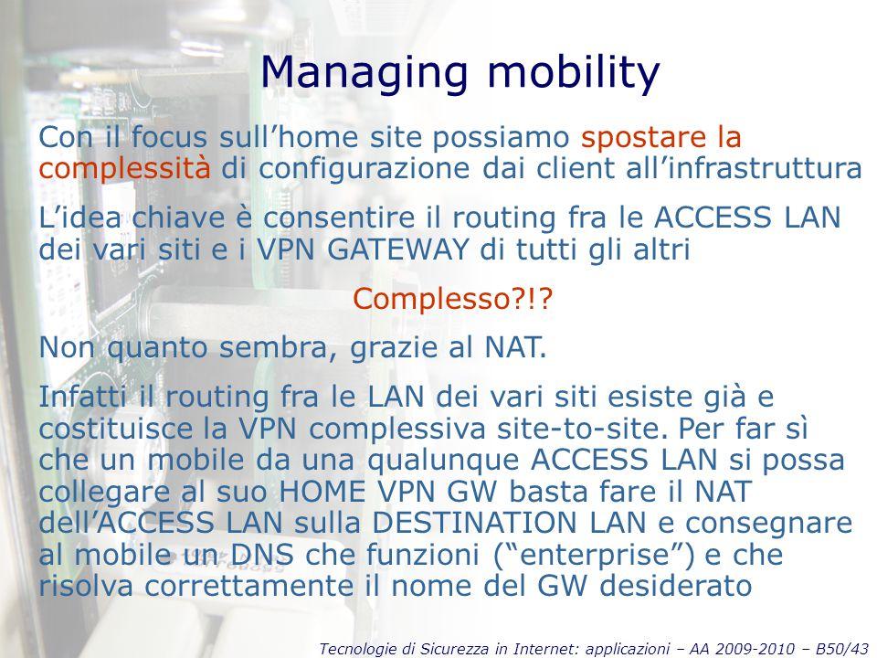 Tecnologie di Sicurezza in Internet: applicazioni – AA 2009-2010 – B50/43 Managing mobility Con il focus sull'home site possiamo spostare la complessi