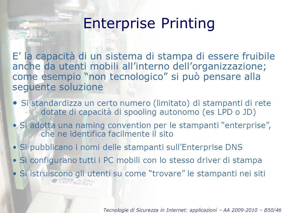 Tecnologie di Sicurezza in Internet: applicazioni – AA 2009-2010 – B50/46 Enterprise Printing E' la capacità di un sistema di stampa di essere fruibil