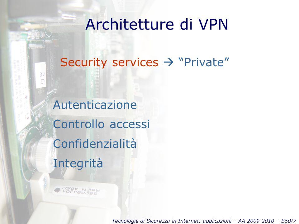 Tecnologie di Sicurezza in Internet: applicazioni – AA 2009-2010 – B50/28 Ridondanze HW o appliances: i dispositivi più evoluti hanno la capacità di creare configurazioni Active-Active (anche per load balancing) o Active Passive.