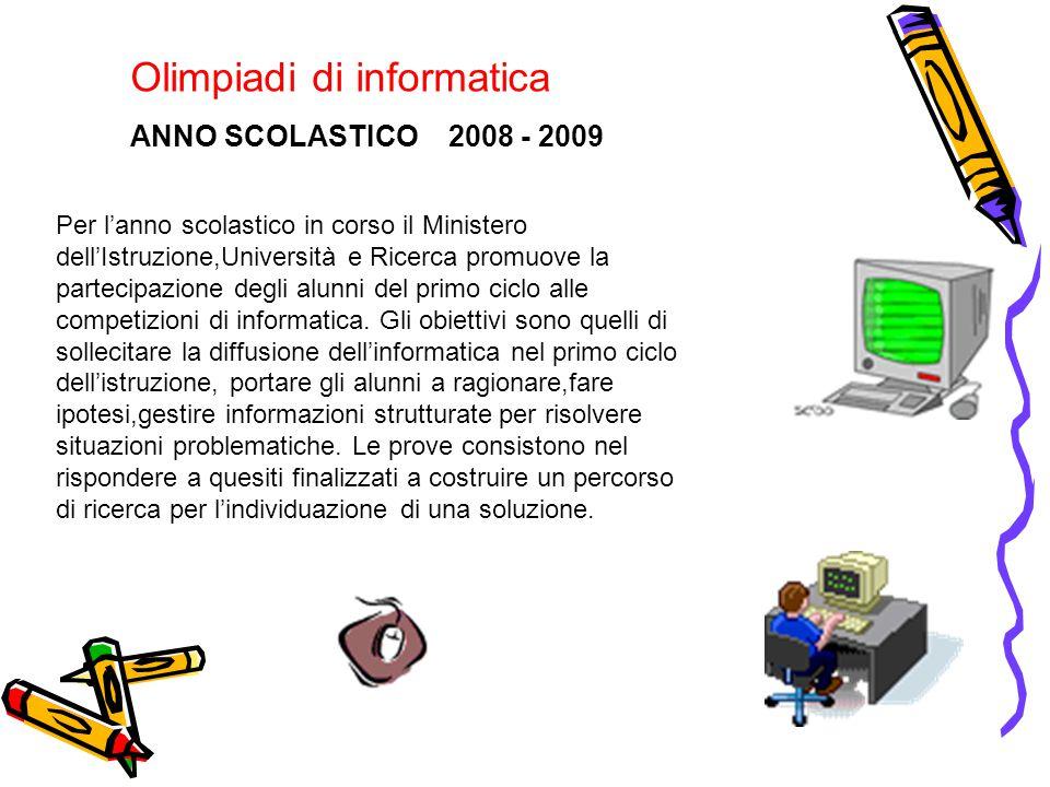 Olimpiadi di informatica ANNO SCOLASTICO 2008 - 2009 Per l'anno scolastico in corso il Ministero dell'Istruzione,Università e Ricerca promuove la partecipazione degli alunni del primo ciclo alle competizioni di informatica.