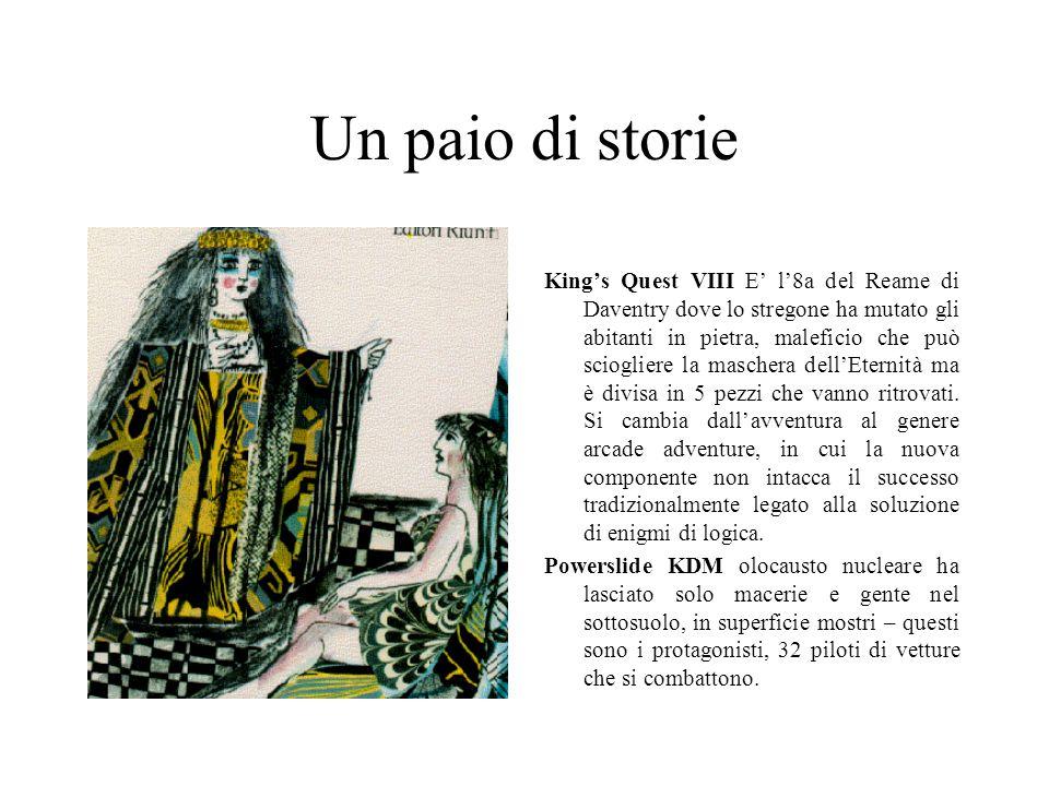 Un paio di storie King's Quest VIII E' l'8a del Reame di Daventry dove lo stregone ha mutato gli abitanti in pietra, maleficio che può sciogliere la maschera dell'Eternità ma è divisa in 5 pezzi che vanno ritrovati.