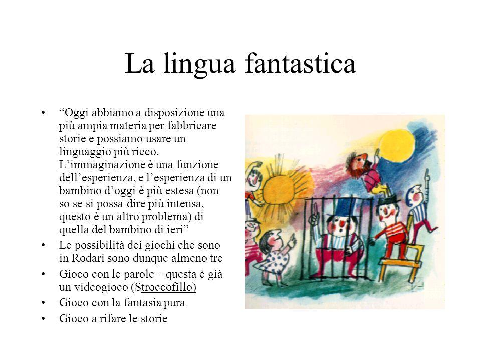 La lingua fantastica Oggi abbiamo a disposizione una più ampia materia per fabbricare storie e possiamo usare un linguaggio più ricco.