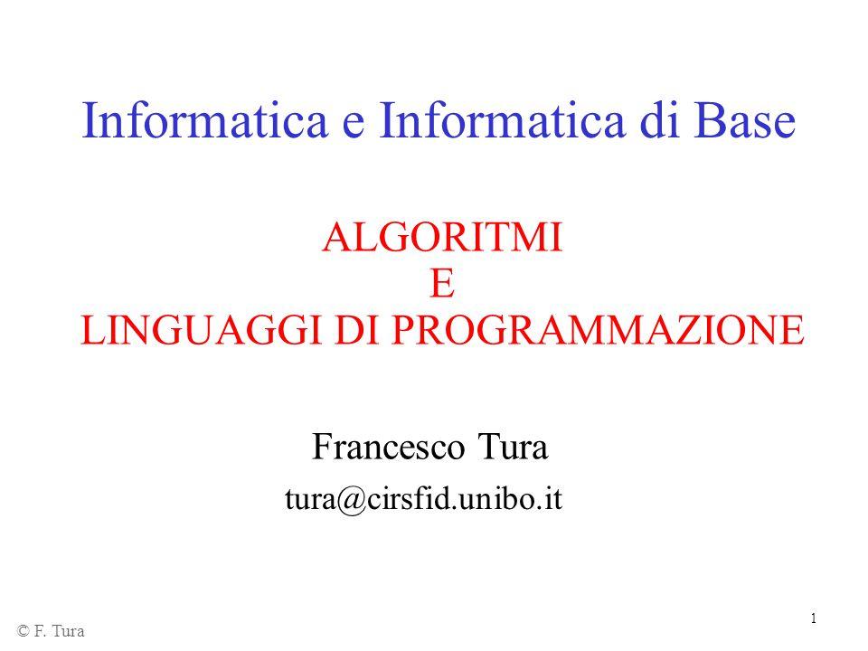 1 Informatica e Informatica di Base ALGORITMI E LINGUAGGI DI PROGRAMMAZIONE Francesco Tura tura@cirsfid.unibo.it © F. Tura