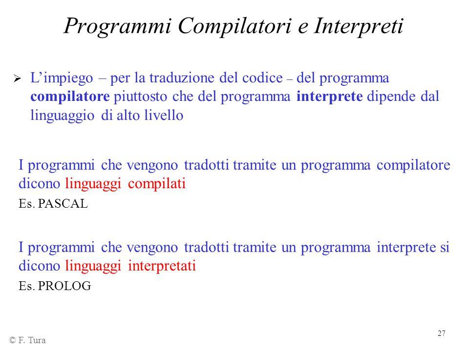 27 Programmi Compilatori e Interpreti  L'impiego – per la traduzione del codice – del programma compilatore piuttosto che del programma interprete di