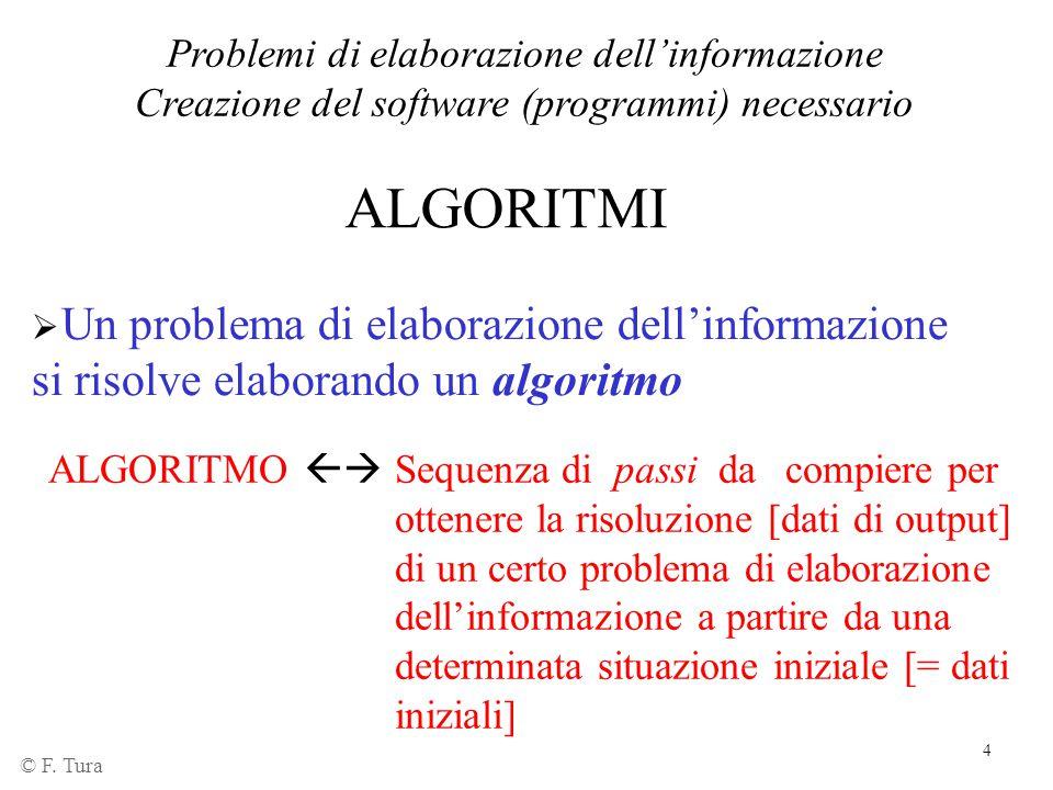 4 Problemi di elaborazione dell'informazione Creazione del software (programmi) necessario © F. Tura  Un problema di elaborazione dell'informazione s