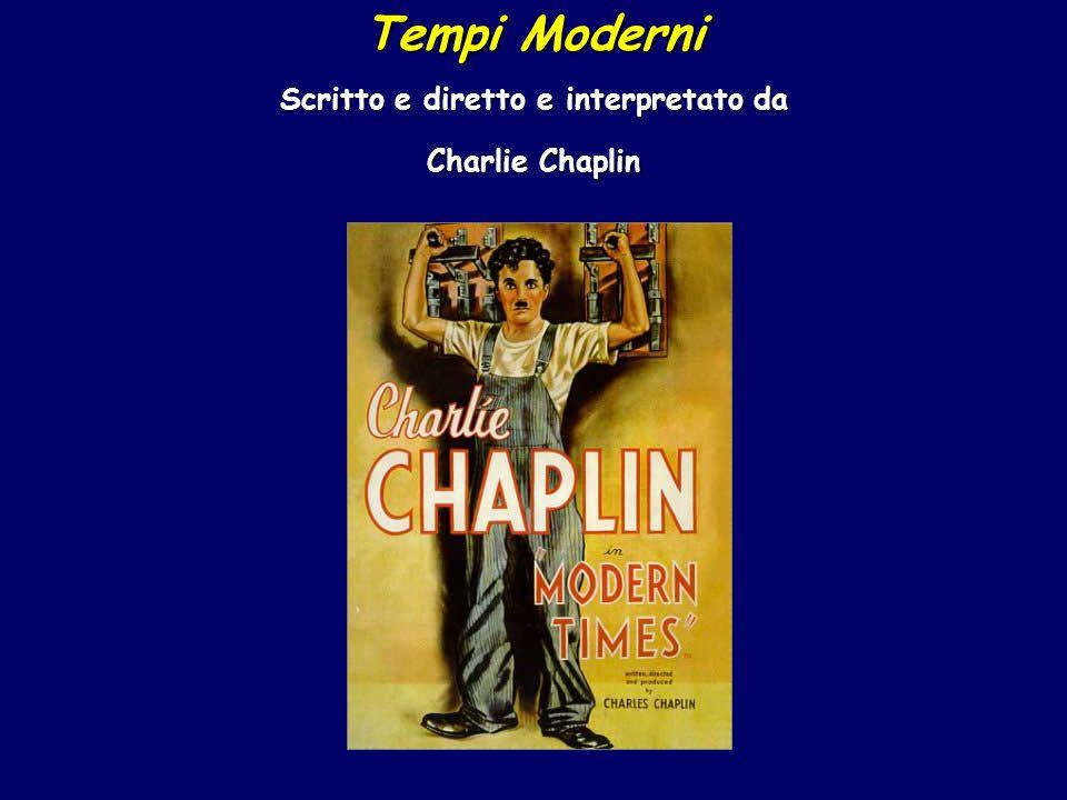 Tempi Moderni Scritto e diretto e interpretato da Charlie Chaplin