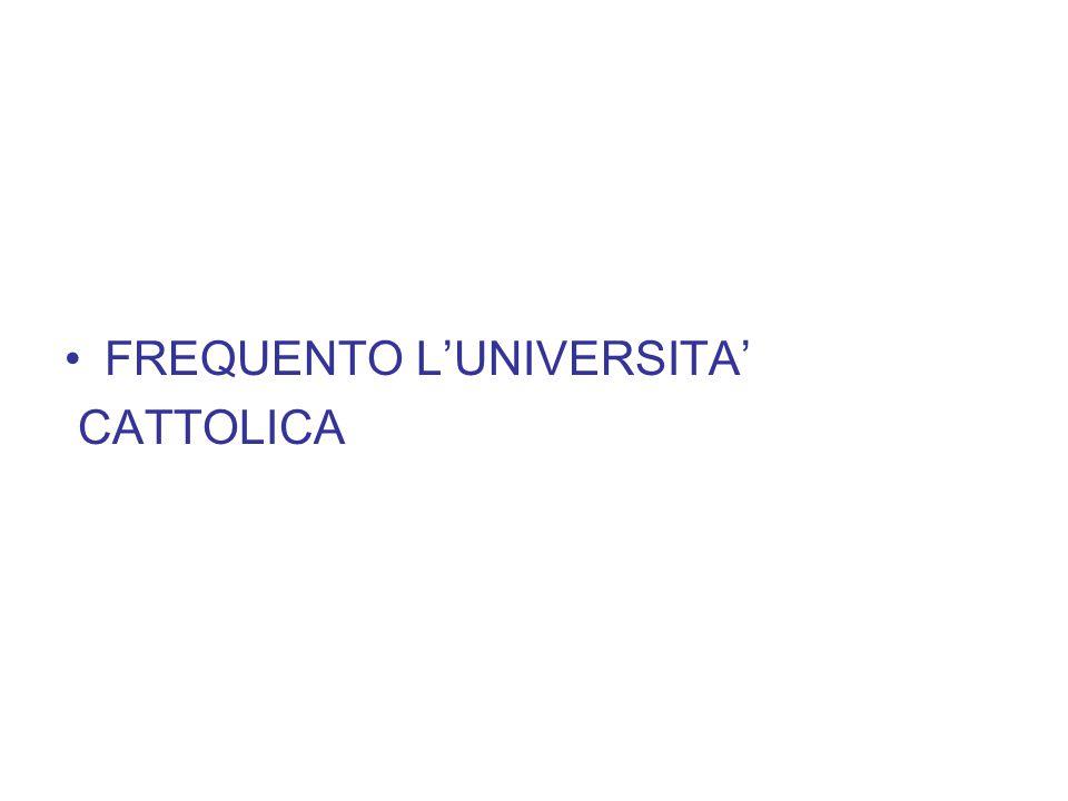 FREQUENTO L'UNIVERSITA' CATTOLICA