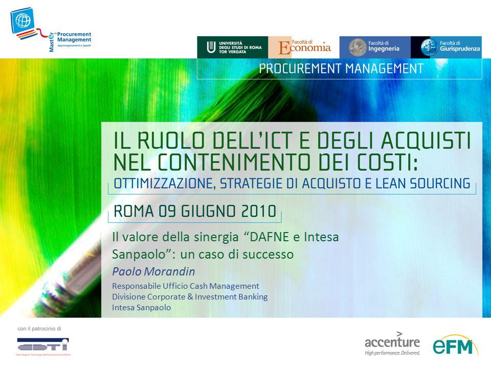 """Il valore della sinergia """"DAFNE e Intesa Sanpaolo"""": un caso di successo Paolo Morandin Responsabile Ufficio Cash Management Divisione Corporate & Inve"""