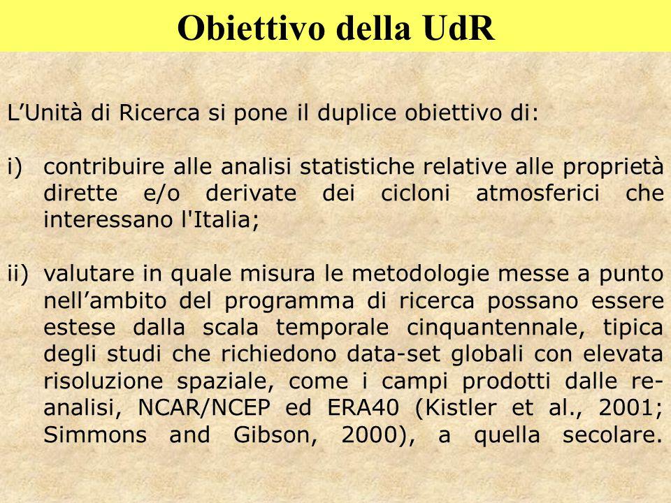 L'Unità di Ricerca si pone il duplice obiettivo di: i)contribuire alle analisi statistiche relative alle proprietà dirette e/o derivate dei cicloni atmosferici che interessano l Italia; ii)valutare in quale misura le metodologie messe a punto nell'ambito del programma di ricerca possano essere estese dalla scala temporale cinquantennale, tipica degli studi che richiedono data-set globali con elevata risoluzione spaziale, come i campi prodotti dalle re- analisi, NCAR/NCEP ed ERA40 (Kistler et al., 2001; Simmons and Gibson, 2000), a quella secolare.