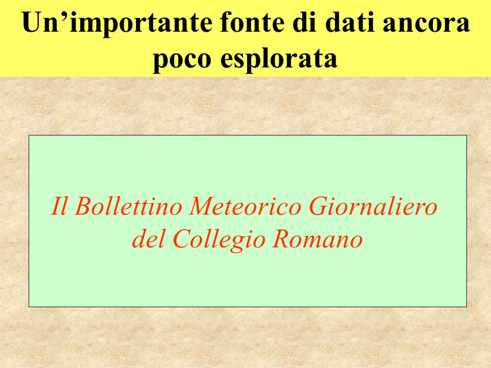 Un'importante fonte di dati ancora poco esplorata Il Bollettino Meteorico Giornaliero del Collegio Romano
