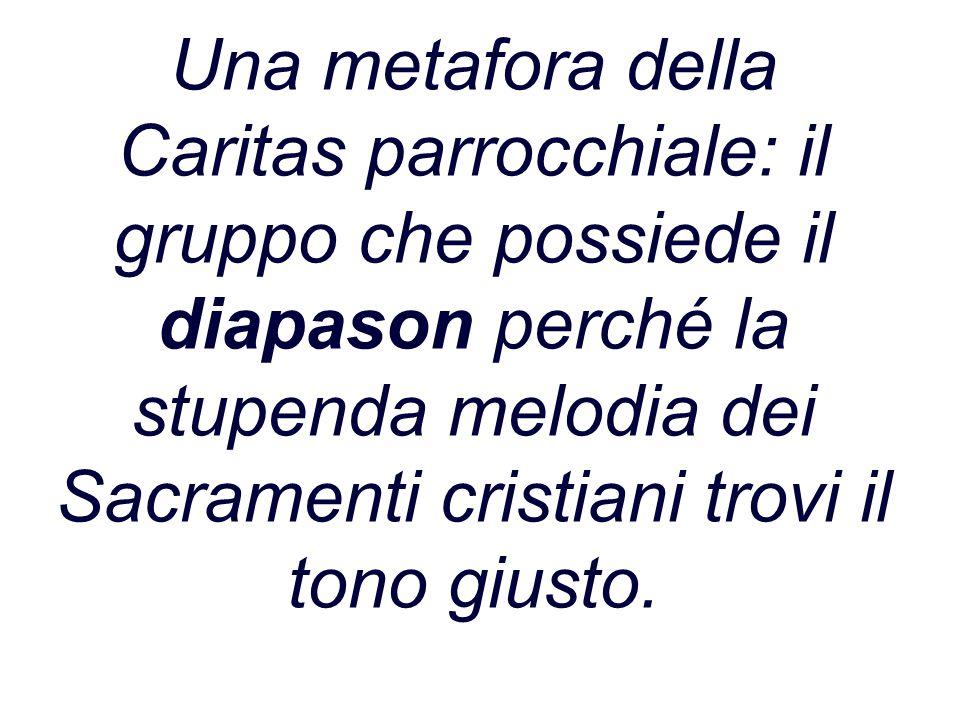 Una metafora della Caritas parrocchiale: il gruppo che possiede il diapason perché la stupenda melodia dei Sacramenti cristiani trovi il tono giusto.