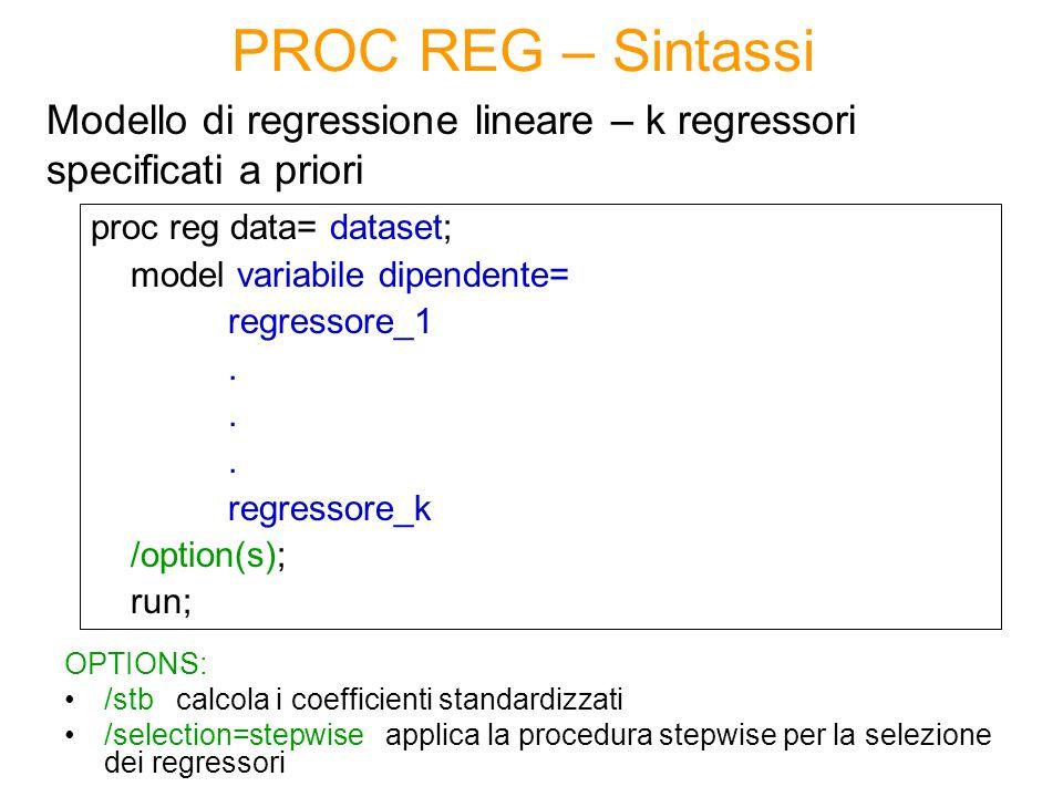 proc reg data= dataset; model variabile dipendente= regressore_1. regressore_k /option(s); run; Modello di regressione lineare – k regressori specific