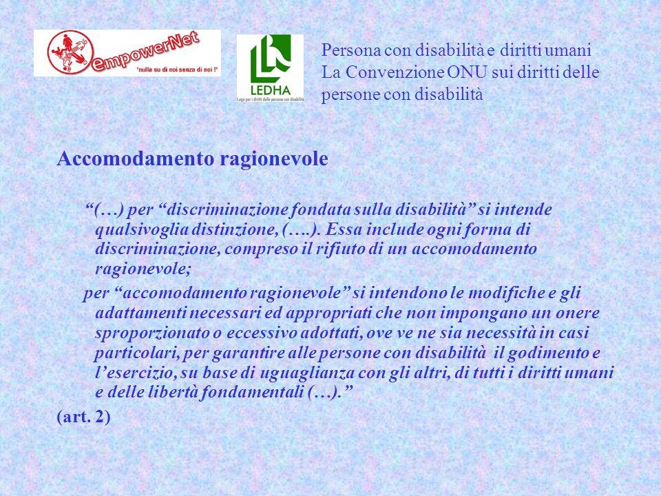 Accomodamento ragionevole (…) per discriminazione fondata sulla disabilità si intende qualsivoglia distinzione, (….).