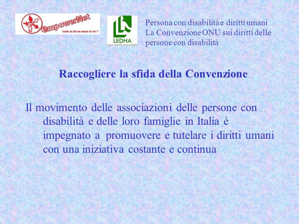 Raccogliere la sfida della Convenzione Il movimento delle associazioni delle persone con disabilità e delle loro famiglie in Italia è impegnato a promuovere e tutelare i diritti umani con una iniziativa costante e continua Persona con disabilità e diritti umani La Convenzione ONU sui diritti delle persone con disabilità