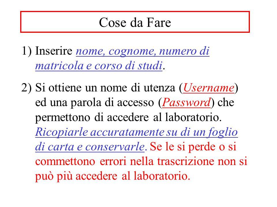 Cose da Fare 1)Inserire nome, cognome, numero di matricola e corso di studi. 2)Si ottiene un nome di utenza (Username) ed una parola di accesso (Passw