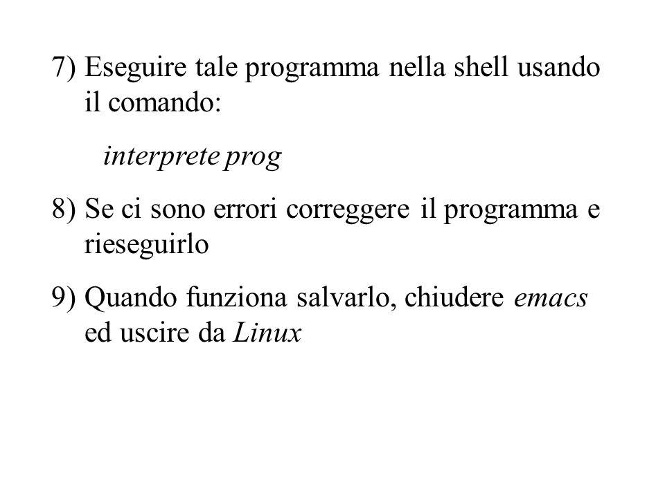 7)Eseguire tale programma nella shell usando il comando: interprete prog 8)Se ci sono errori correggere il programma e rieseguirlo 9)Quando funziona s
