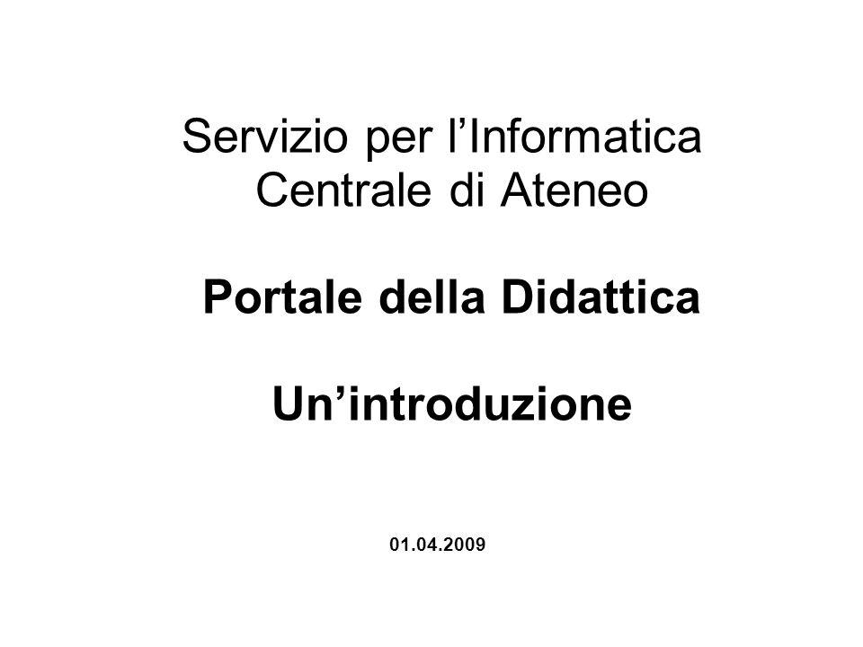 Servizio per l'Informatica Centrale di Ateneo Portale della Didattica Un'introduzione 01.04.2009