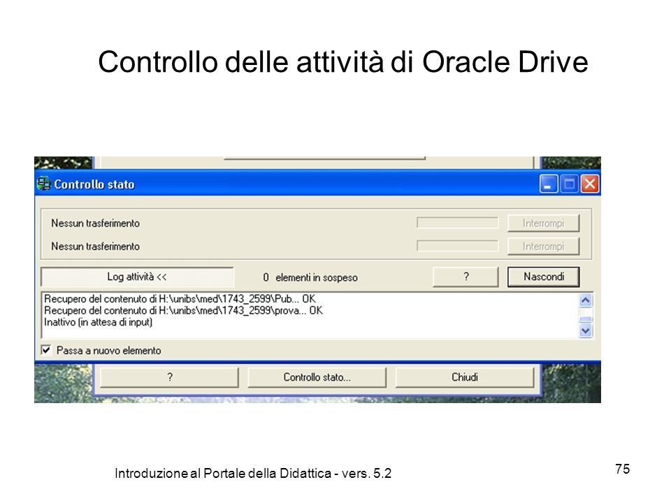 Introduzione al Portale della Didattica - vers. 5.2 75 Controllo delle attività di Oracle Drive
