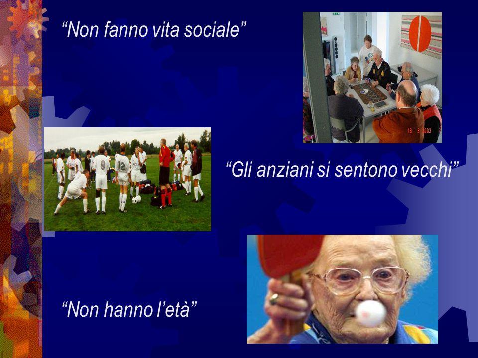 Non fanno vita sociale Gli anziani si sentono vecchi Non hanno l'età