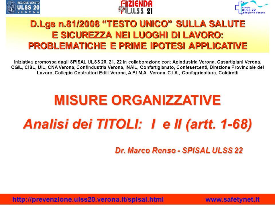 MISURE ORGANIZZATIVE Analisi dei TITOLI: I e II (artt. 1-68) Dr. Marco Renso - SPISAL ULSS 22 http://prevenzione.ulss20.verona.it/spisal.html www.safe