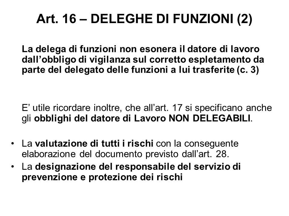 Art. 16 – DELEGHE DI FUNZIONI (2) La delega di funzioni non esonera il datore di lavoro dall'obbligo di vigilanza sul corretto espletamento da parte d