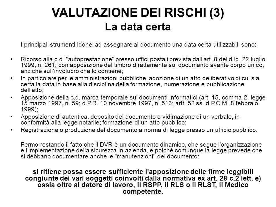 VALUTAZIONE DEI RISCHI (3) La data certa I principali strumenti idonei ad assegnare al documento una data certa utilizzabili sono: Ricorso alla c.d.