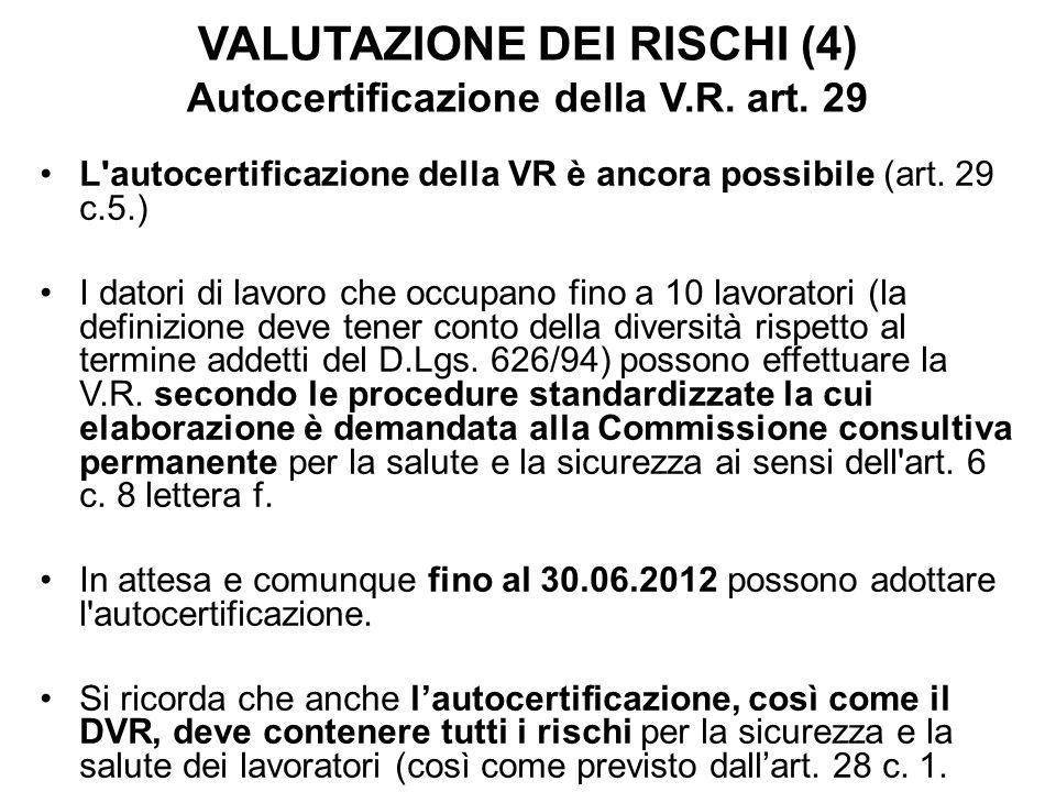VALUTAZIONE DEI RISCHI (4) Autocertificazione della V.R. art. 29 L'autocertificazione della VR è ancora possibile (art. 29 c.5.) I datori di lavoro ch