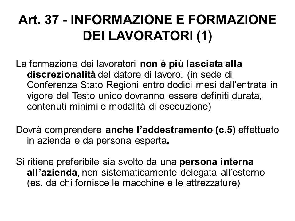 Art. 37 - INFORMAZIONE E FORMAZIONE DEI LAVORATORI (1) La formazione dei lavoratori non è più lasciata alla discrezionalità del datore di lavoro. (in