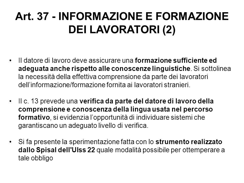 Art. 37 - INFORMAZIONE E FORMAZIONE DEI LAVORATORI (2) Il datore di lavoro deve assicurare una formazione sufficiente ed adeguata anche rispetto alle