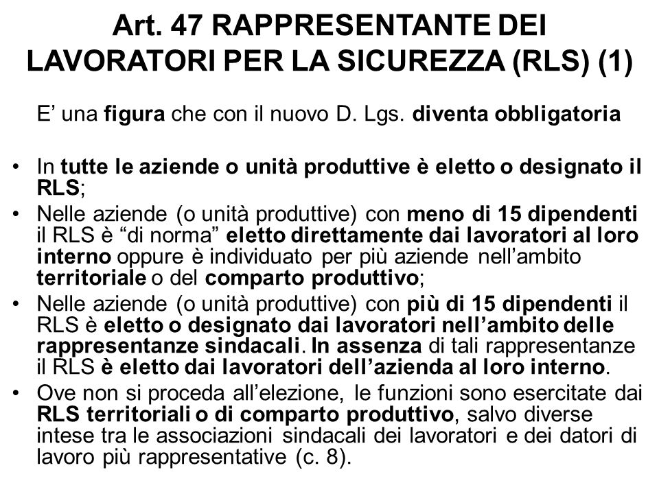 Art. 47 RAPPRESENTANTE DEI LAVORATORI PER LA SICUREZZA (RLS) (1) E' una figura che con il nuovo D. Lgs. diventa obbligatoria In tutte le aziende o uni