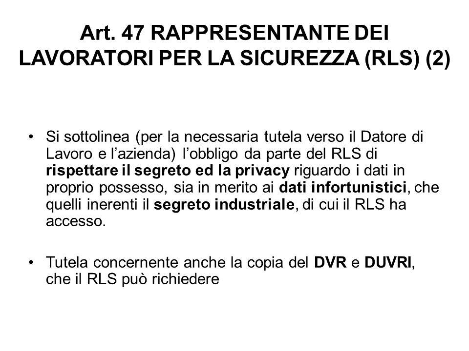 Art. 47 RAPPRESENTANTE DEI LAVORATORI PER LA SICUREZZA (RLS) (2) Si sottolinea (per la necessaria tutela verso il Datore di Lavoro e l'azienda) l'obbl
