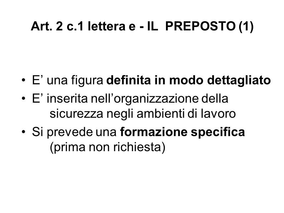 Art. 2 c.1 lettera e - IL PREPOSTO (1) E' una figura definita in modo dettagliato E' inserita nell'organizzazione della sicurezza negli ambienti di la