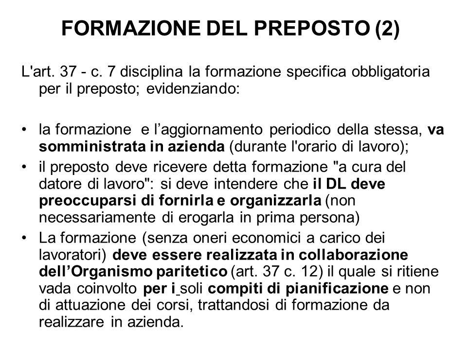FORMAZIONE DEL PREPOSTO (2) L'art. 37 - c. 7 disciplina la formazione specifica obbligatoria per il preposto; evidenziando: la formazione e l'aggiorna