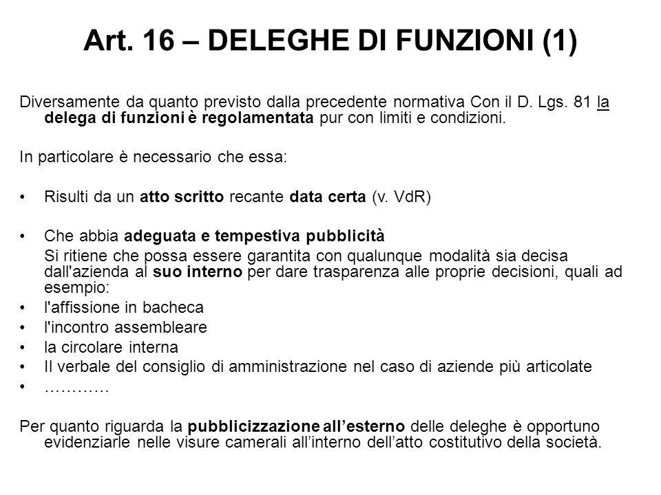 Art. 16 – DELEGHE DI FUNZIONI (1) Diversamente da quanto previsto dalla precedente normativa Con il D. Lgs. 81 la delega di funzioni è regolamentata p