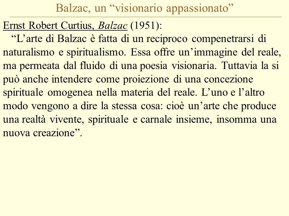 Balzac, un visionario appassionato Ernst Robert Curtius, Balzac (1951): L'arte di Balzac è fatta di un reciproco compenetrarsi di naturalismo e spiritualismo.