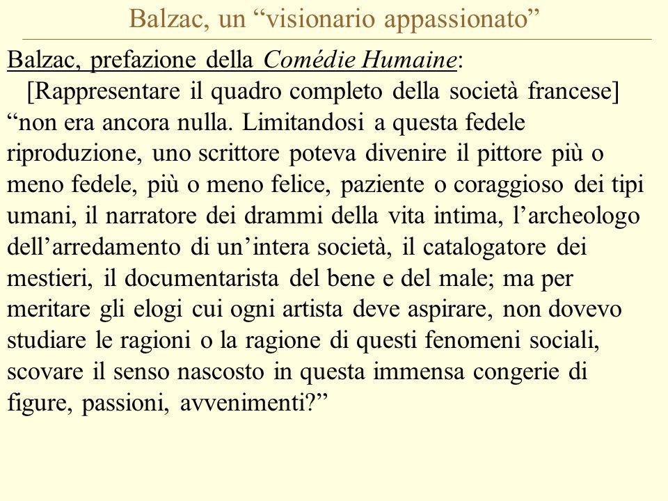 Balzac, un visionario appassionato Balzac, prefazione della Comédie Humaine: [Rappresentare il quadro completo della società francese] non era ancora nulla.