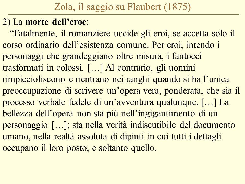 Zola, il saggio su Flaubert (1875) 2) La morte dell'eroe: Fatalmente, il romanziere uccide gli eroi, se accetta solo il corso ordinario dell'esistenza comune.
