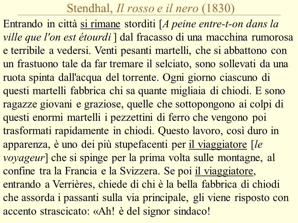 Stendhal, Il rosso e il nero (1830) Entrando in città si rimane storditi [A peine entre-t-on dans la ville que l on est étourdi ] dal fracasso di una macchina rumorosa e terribile a vedersi.