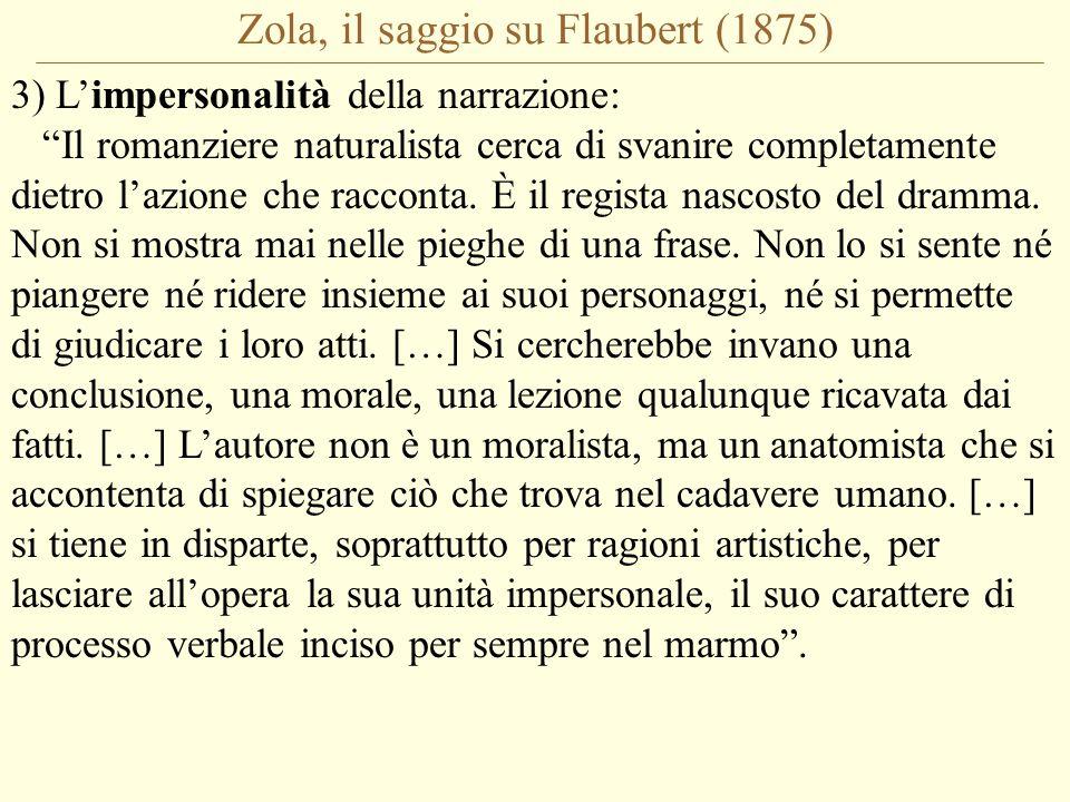 Zola, il saggio su Flaubert (1875) 3) L'impersonalità della narrazione: Il romanziere naturalista cerca di svanire completamente dietro l'azione che racconta.