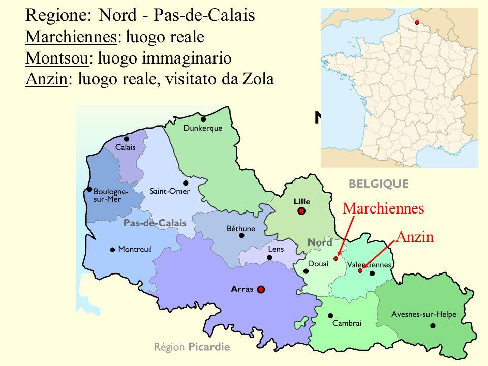 Anzin Marchiennes Regione: Nord - Pas-de-Calais Marchiennes: luogo reale Montsou: luogo immaginario Anzin: luogo reale, visitato da Zola